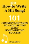 """HOW [NOT] TO WRITE A HIT SONG! - 101 COMMON MISTAKES TO AVOID IF YOU WANT SONGWRITING SUCCESS"" is available from Amazon as a paperback and also as an eBook from Amazon's Kindle Store, Apple's iTunes Store, and Barnes & Noble's Nook store"
